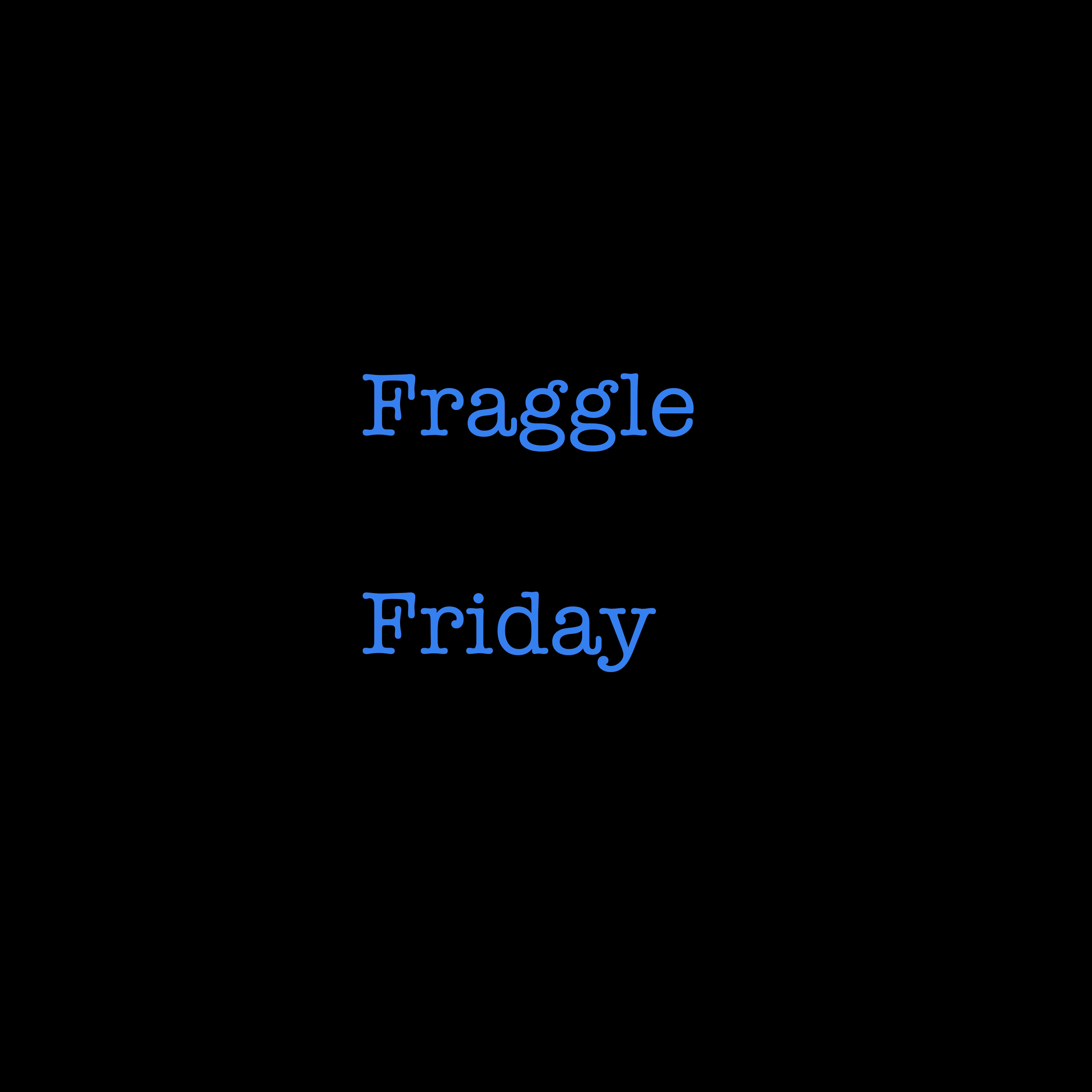 Friday Fraggle